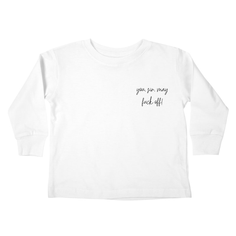 you, sir, may fuck off (basic af version) Kids Toddler Longsleeve T-Shirt by True Crime Comedy Team Shop