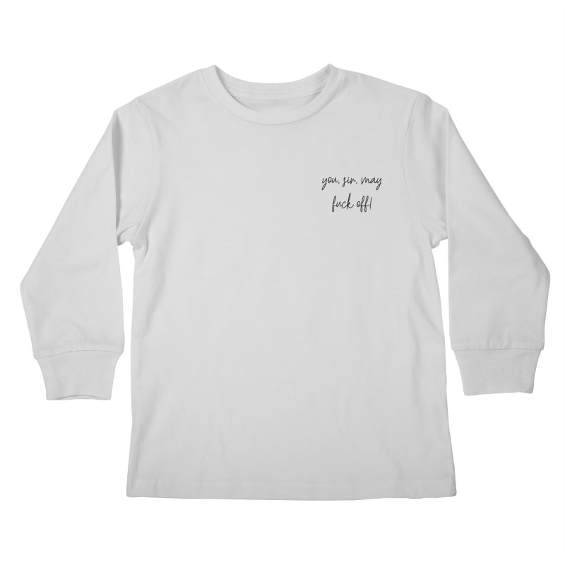 you, sir, may fuck off (basic af version) Kids Longsleeve T-Shirt by True Crime Comedy Team Shop