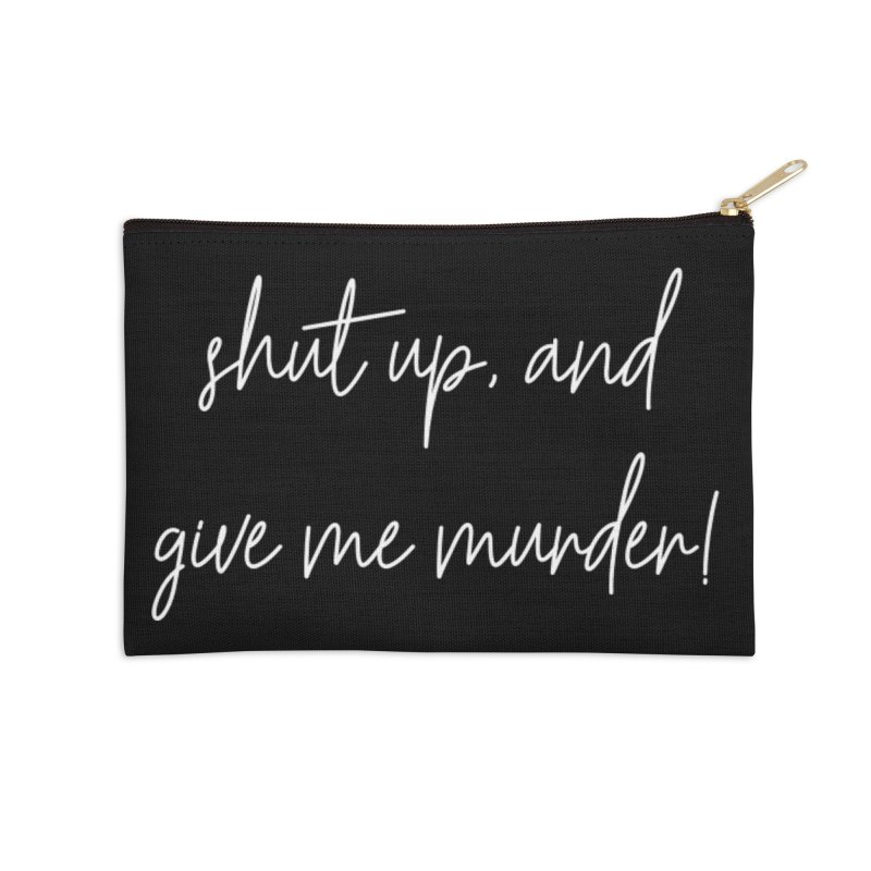 shut up, and give me murder! (basic af version) Accessories Zip Pouch by True Crime Comedy Team Shop