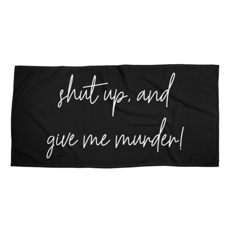 shut up, and give me murder! (basic af version) Accessories Beach Towel by True Crime Comedy Team Shop