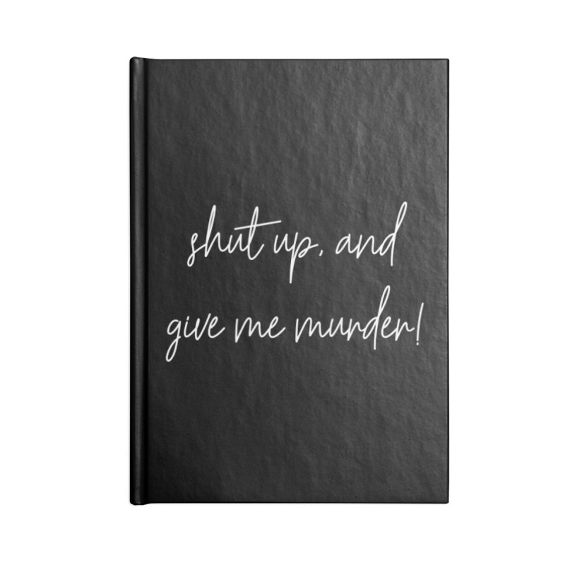 shut up, and give me murder! (basic af version) Accessories Notebook by True Crime Comedy Team Shop