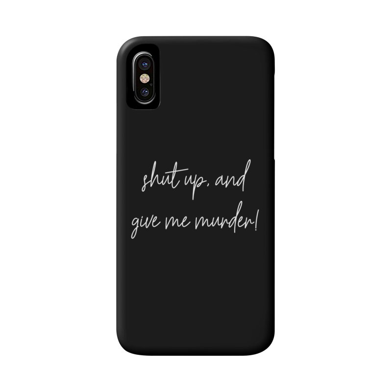 shut up, and give me murder! (basic af version) Accessories Phone Case by True Crime Comedy Team Shop