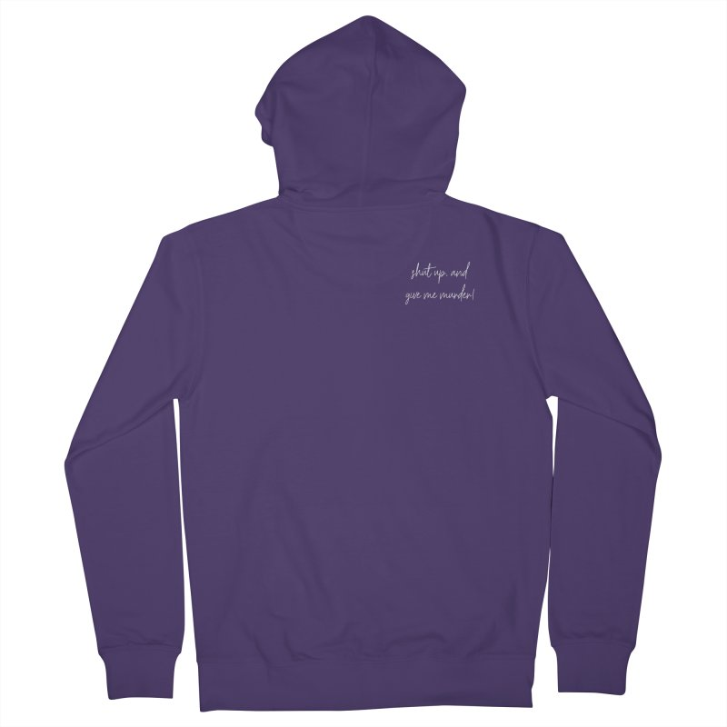shut up, and give me murder! (basic af version) Women's French Terry Zip-Up Hoody by True Crime Comedy Team Shop