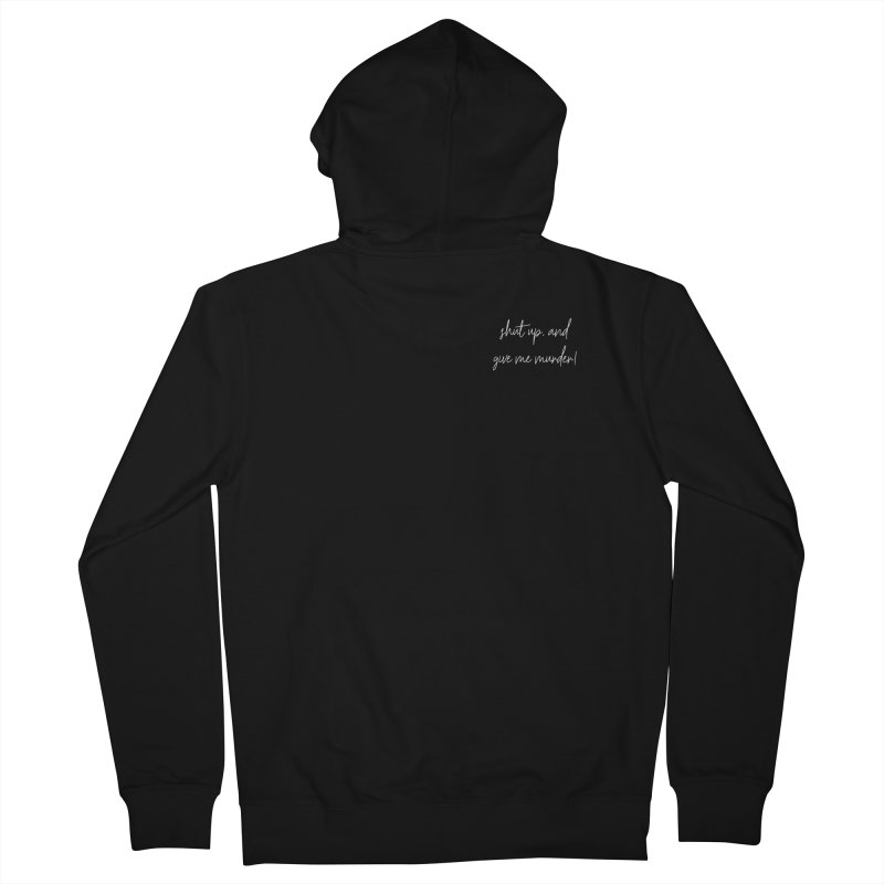 shut up, and give me murder! (basic af version) Men's French Terry Zip-Up Hoody by True Crime Comedy Team Shop