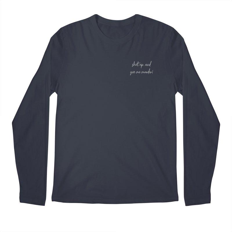 shut up, and give me murder! (basic af version) Men's Regular Longsleeve T-Shirt by True Crime Comedy Team Shop