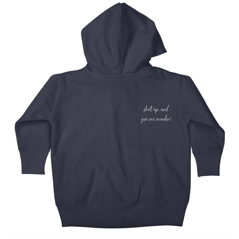 shut up, and give me murder! (basic af version) Kids Baby Zip-Up Hoody by True Crime Comedy Team Shop