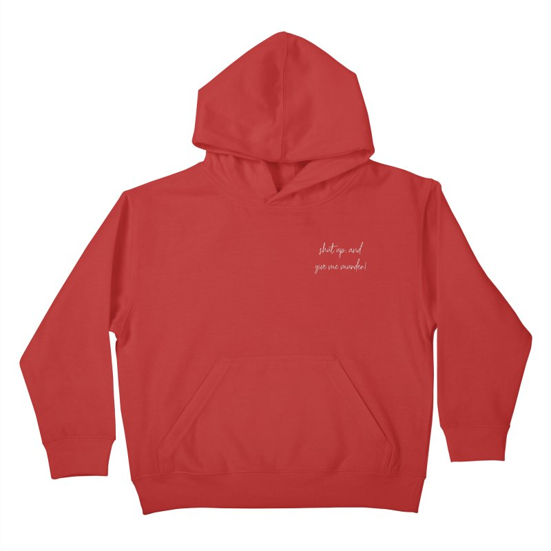shut up, and give me murder! (basic af version) Kids Pullover Hoody by True Crime Comedy Team Shop