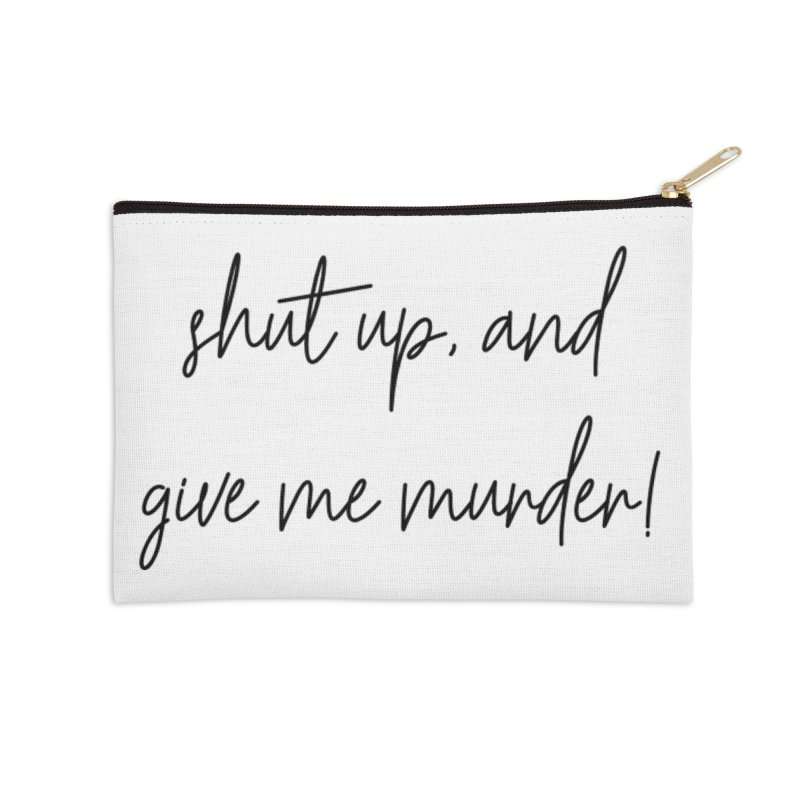 shut up, and give me murder (basic af version) Accessories Zip Pouch by True Crime Comedy Team Shop