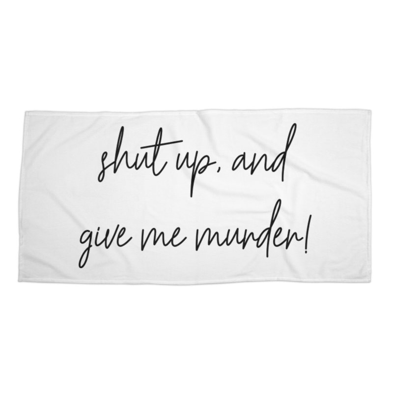 shut up, and give me murder (basic af version) Accessories Beach Towel by True Crime Comedy Team Shop