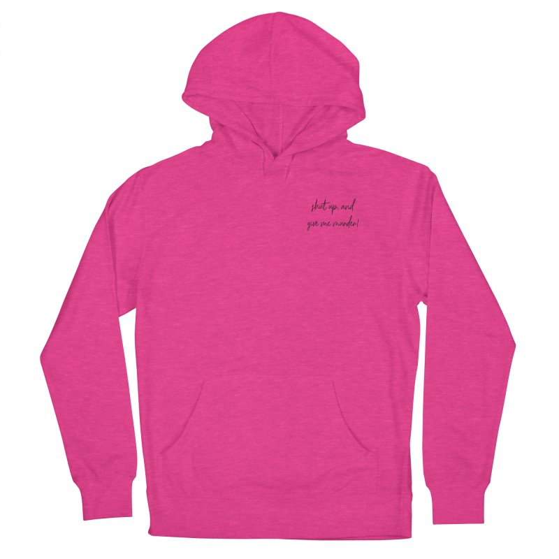 shut up, and give me murder (basic af version) Women's French Terry Pullover Hoody by True Crime Comedy Team Shop