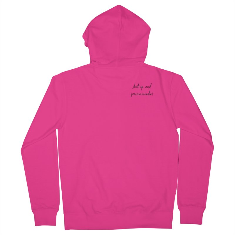shut up, and give me murder (basic af version) Men's French Terry Zip-Up Hoody by True Crime Comedy Team Shop