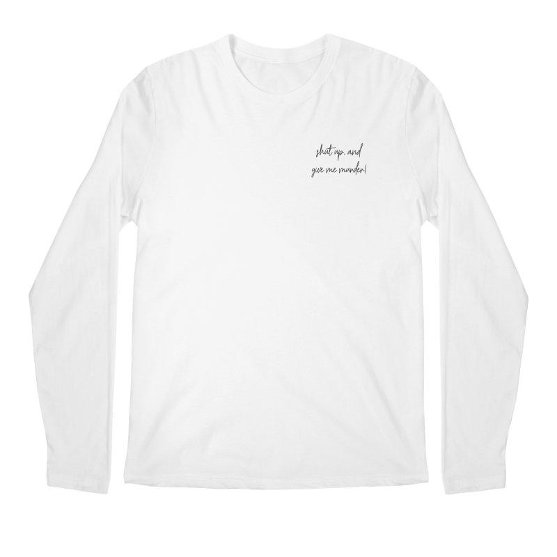shut up, and give me murder (basic af version) Men's Regular Longsleeve T-Shirt by True Crime Comedy Team Shop