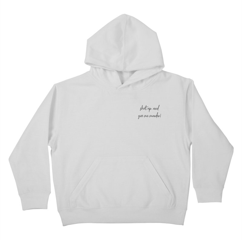 shut up, and give me murder (basic af version) Kids Pullover Hoody by True Crime Comedy Team Shop