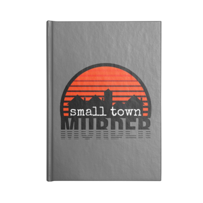 Small Town Murder Accessories Notebook by True Crime Comedy Team Shop
