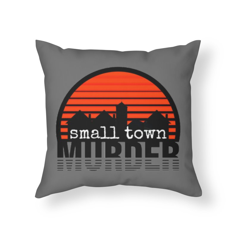 Small Town Murder Home Throw Pillow by True Crime Comedy Team Shop