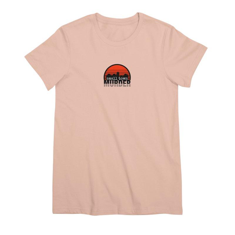 Small Town Murder Women's Premium T-Shirt by True Crime Comedy Team Shop