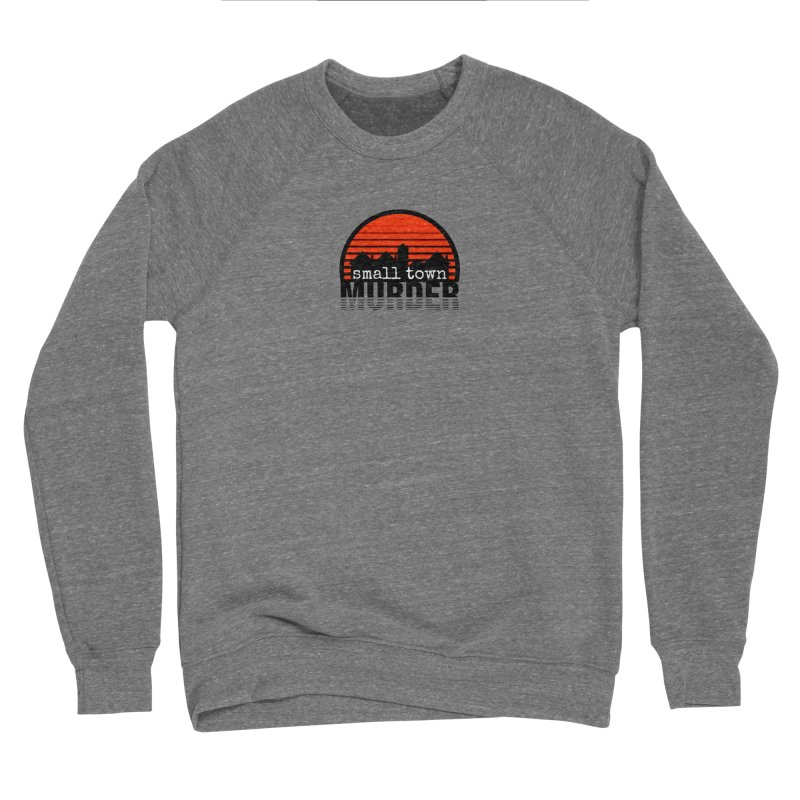 Small Town Murder Men's Sponge Fleece Sweatshirt by True Crime Comedy Team Shop