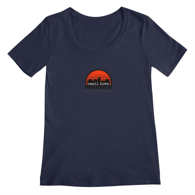 Small Town Murder Women's Regular Scoop Neck by True Crime Comedy Team Shop