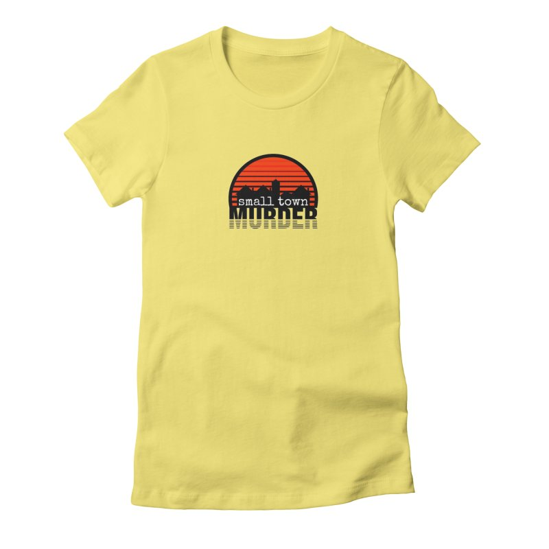Small Town Murder Women's Fitted T-Shirt by True Crime Comedy Team Shop