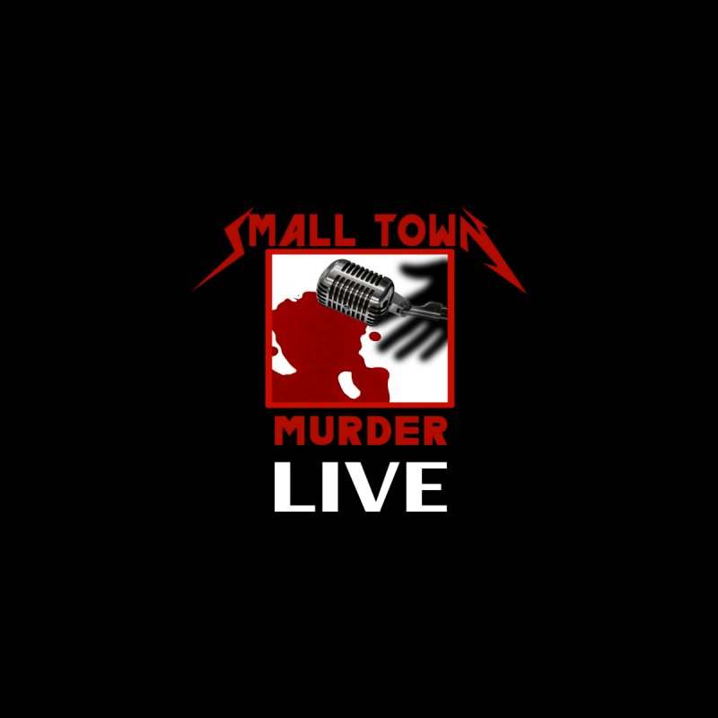 Small Town Murder Live - Metallica   by True Crime Comedy Team Shop