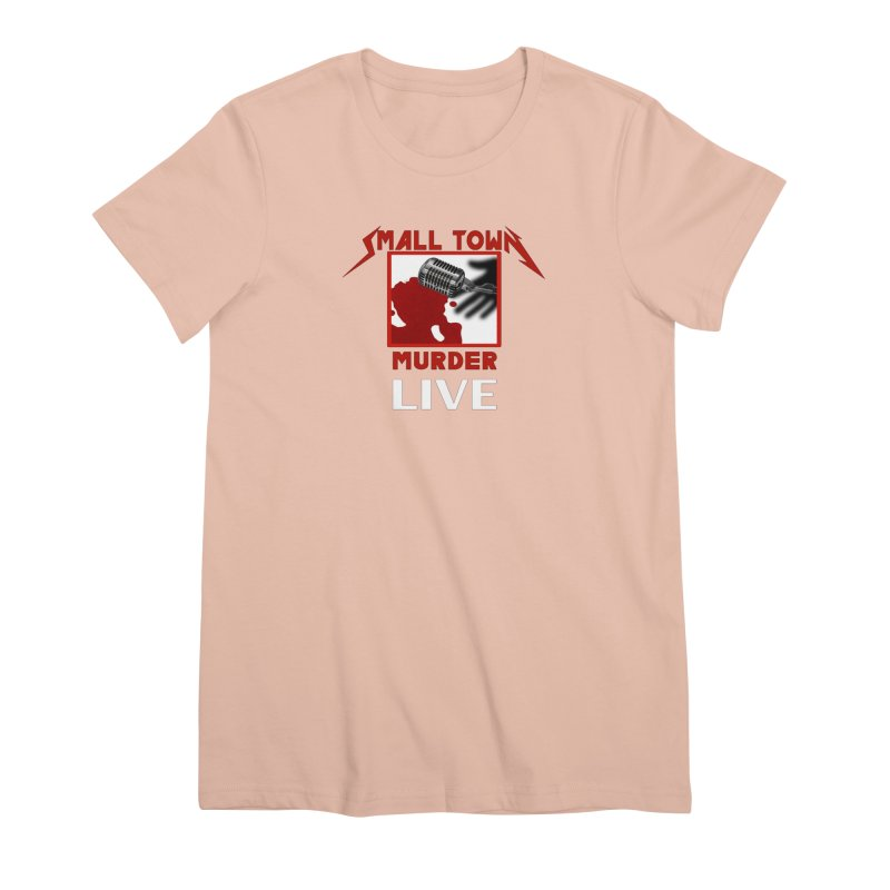 Small Town Murder Live - Metallica Women's Premium T-Shirt by True Crime Comedy Team Shop