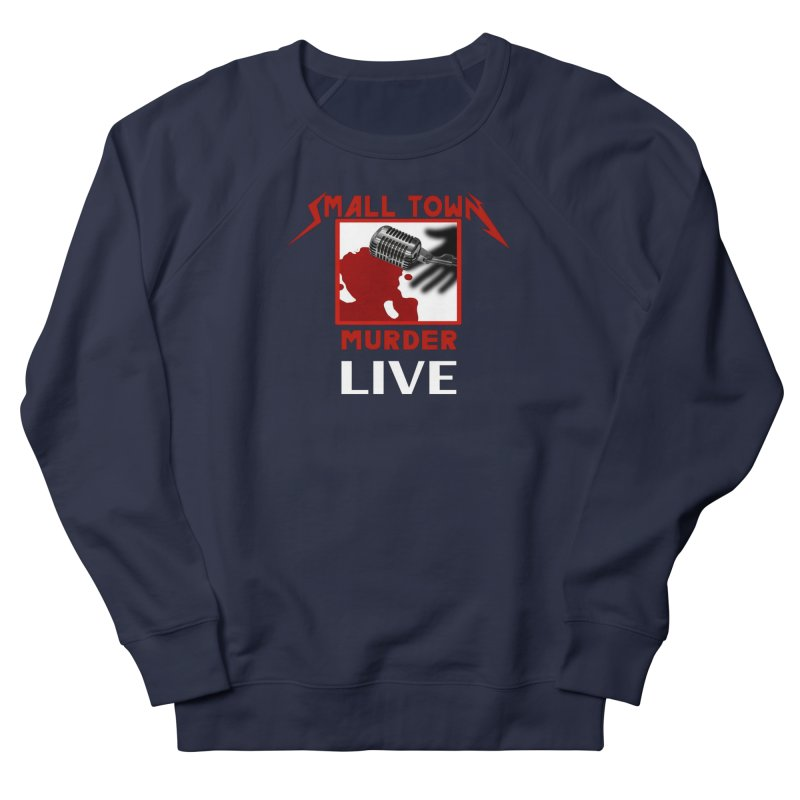 Small Town Murder Live - Metallica Women's French Terry Sweatshirt by True Crime Comedy Team Shop