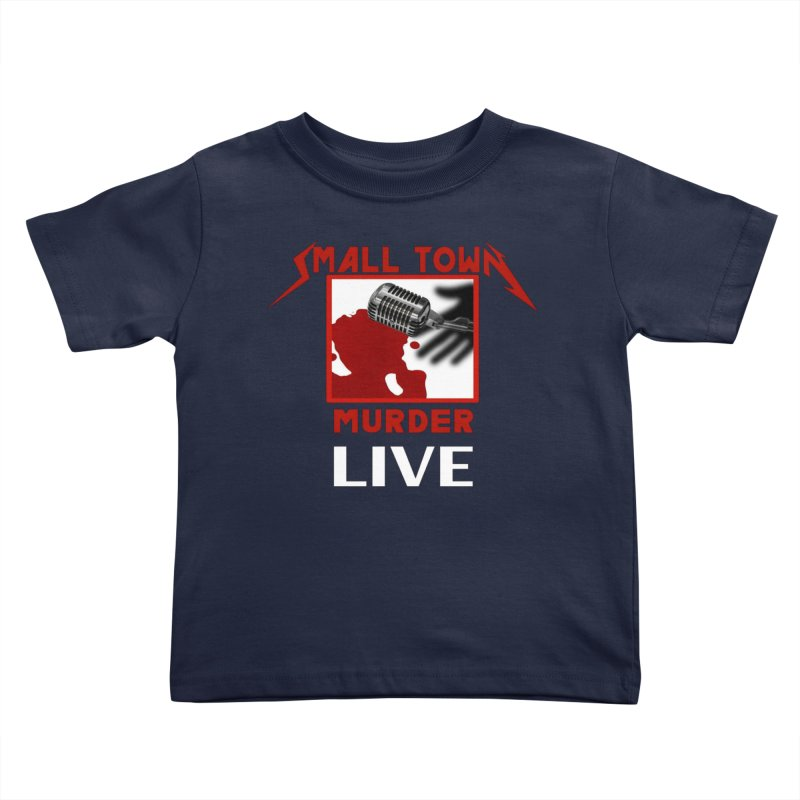 Small Town Murder Live - Metallica Kids Toddler T-Shirt by True Crime Comedy Team Shop