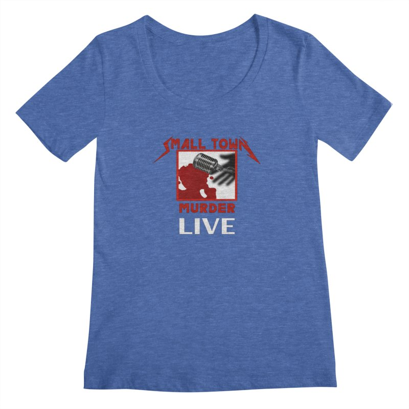 Small Town Murder Live - Metallica Women's Regular Scoop Neck by True Crime Comedy Team Shop