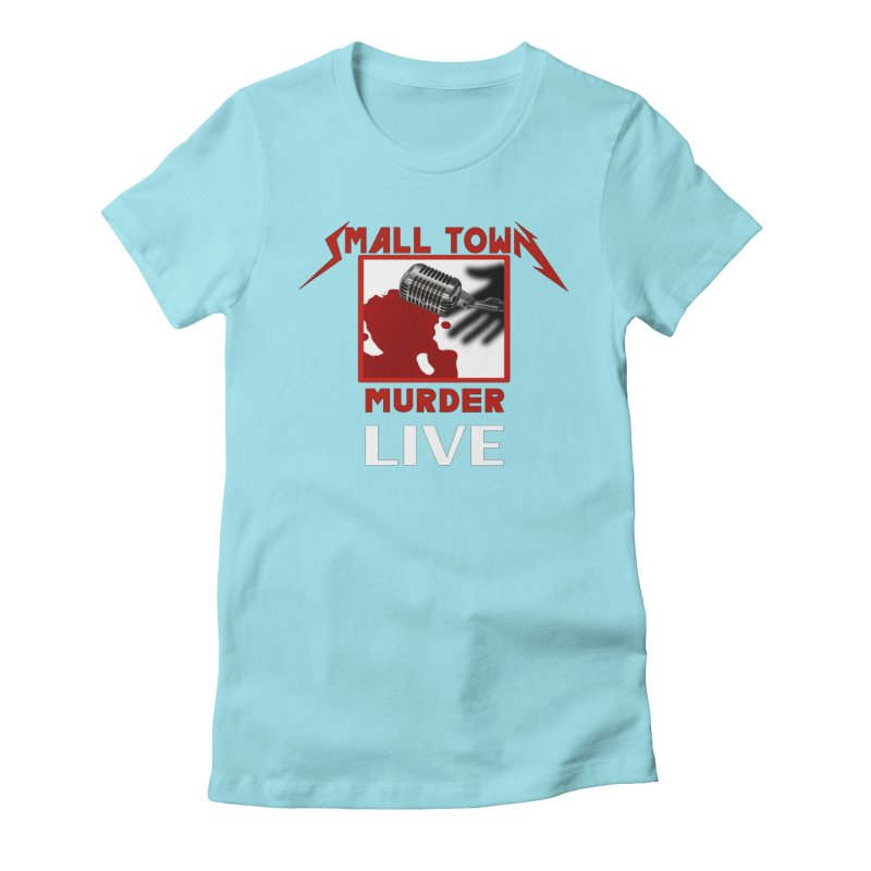 Small Town Murder Live - Metallica Women's Fitted T-Shirt by True Crime Comedy Team Shop