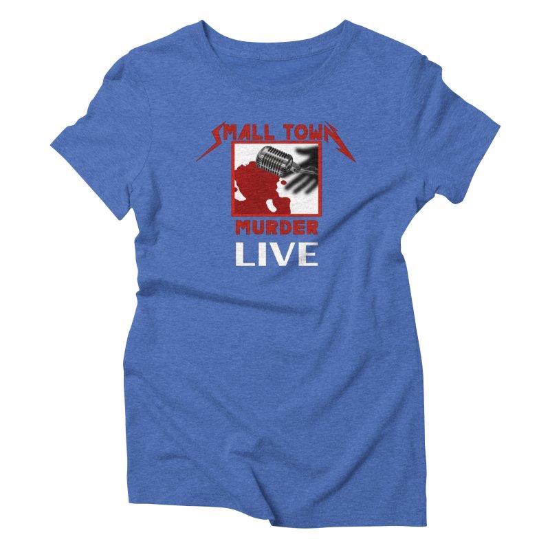 Small Town Murder Live - Metallica Women's Triblend T-Shirt by True Crime Comedy Team Shop