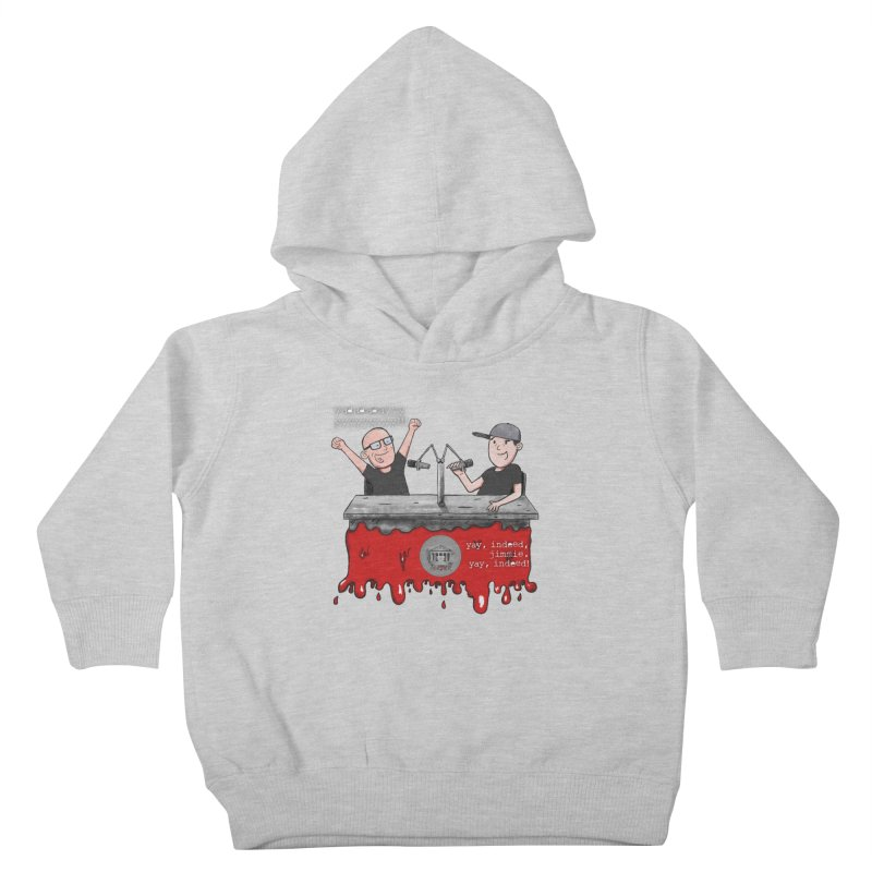 Yay, Indeed, Jimmie. Kids Toddler Pullover Hoody by True Crime Comedy Team Shop