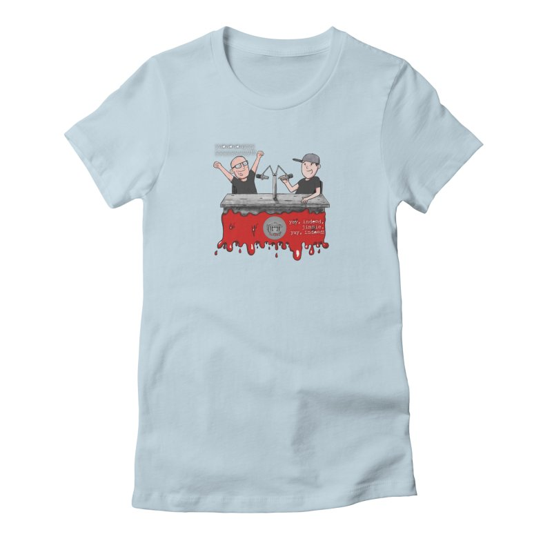 Yay, Indeed, Jimmie. Women's Fitted T-Shirt by True Crime Comedy Team Shop