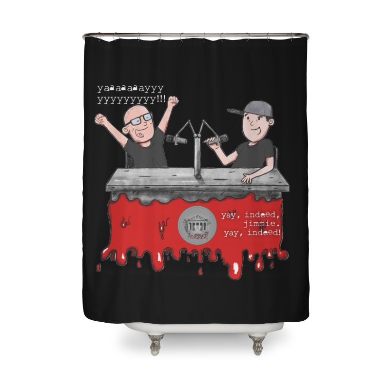 Yay, Indeed, Jimmie. Home Shower Curtain by True Crime Comedy Team Shop