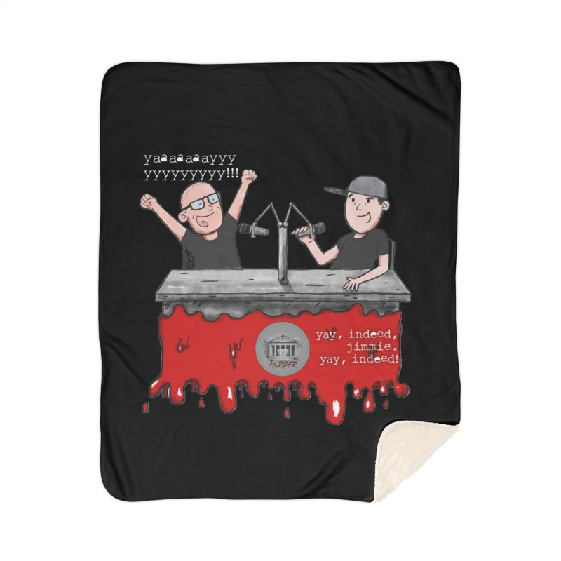 Yay, Indeed, Jimmie. Home Sherpa Blanket Blanket by True Crime Comedy Team Shop