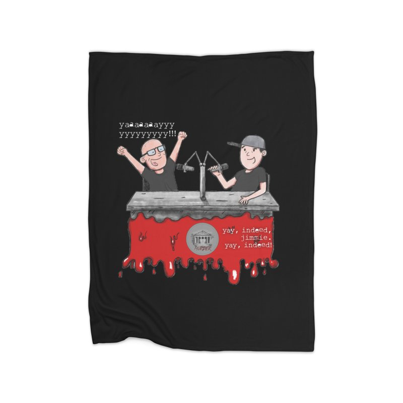 Yay, Indeed, Jimmie. Home Blanket by True Crime Comedy Team Shop