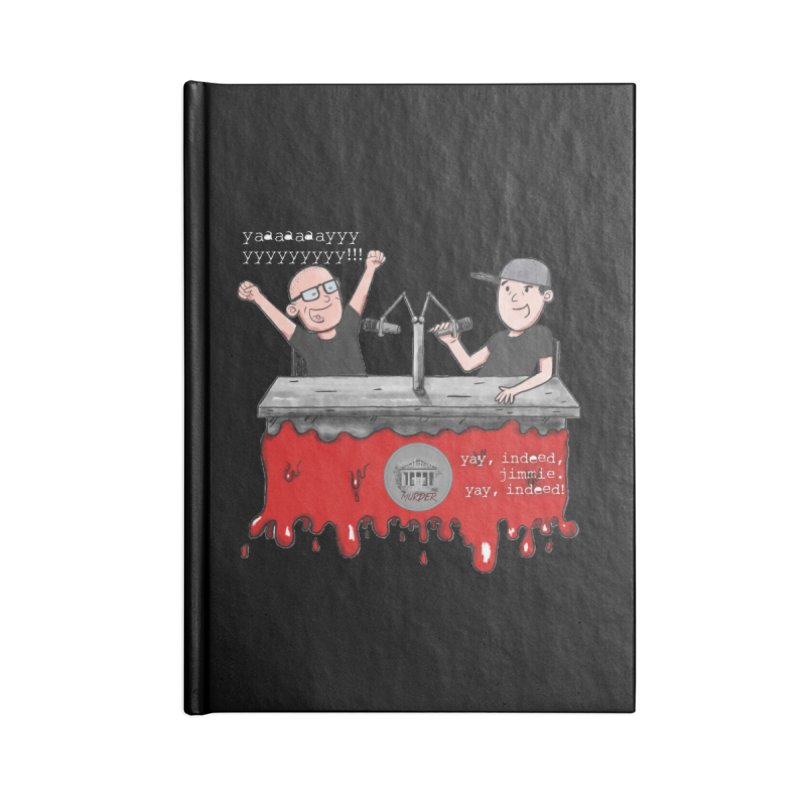 Yay, Indeed, Jimmie. Accessories Lined Journal Notebook by True Crime Comedy Team Shop