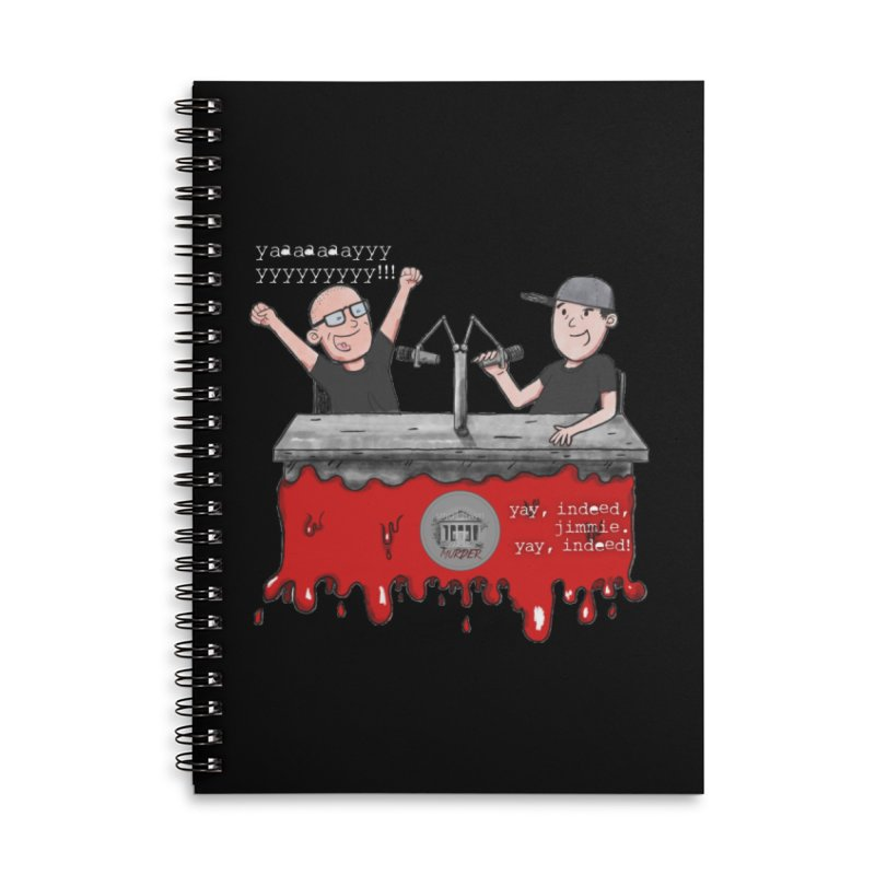 Yay, Indeed, Jimmie. Accessories Lined Spiral Notebook by True Crime Comedy Team Shop
