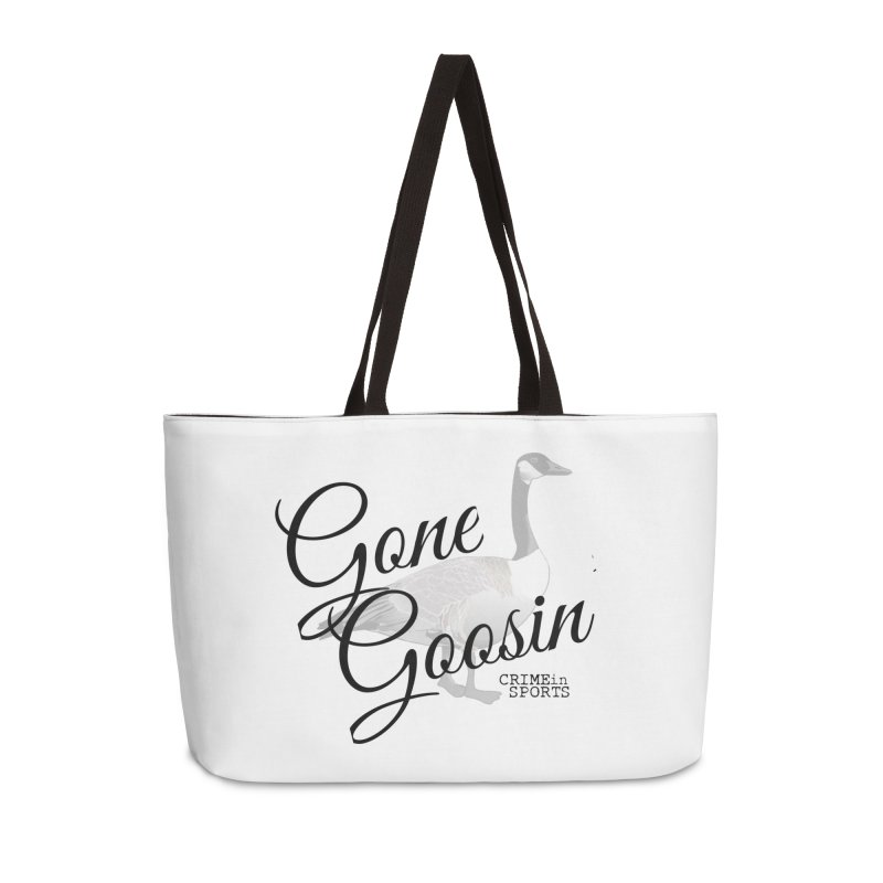 Gone Goosin' Accessories Weekender Bag Bag by True Crime Comedy Team Shop