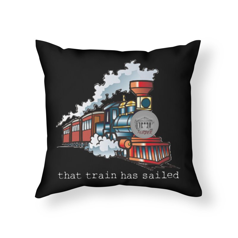 That train has sailed Home Throw Pillow by True Crime Comedy Team Shop
