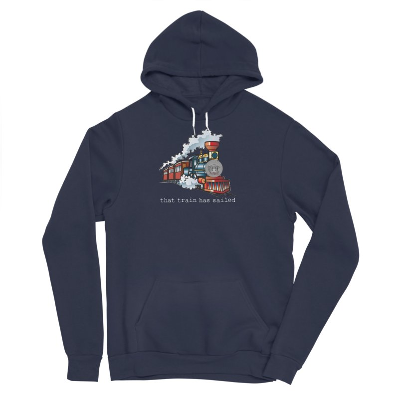 That train has sailed Women's Sponge Fleece Pullover Hoody by True Crime Comedy Team Shop