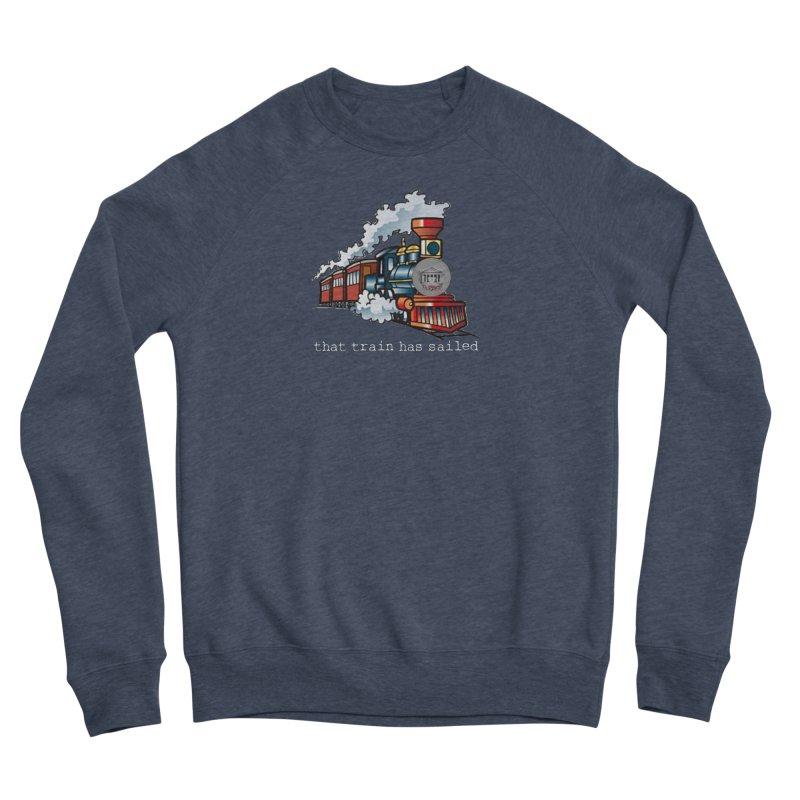 That train has sailed Men's Sponge Fleece Sweatshirt by True Crime Comedy Team Shop
