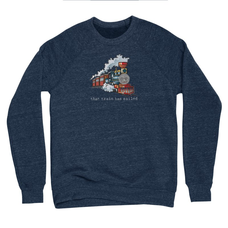 That train has sailed Women's Sponge Fleece Sweatshirt by True Crime Comedy Team Shop