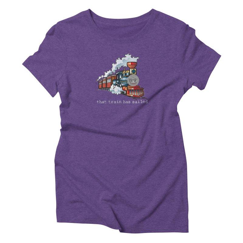 That train has sailed Women's Triblend T-Shirt by True Crime Comedy Team Shop