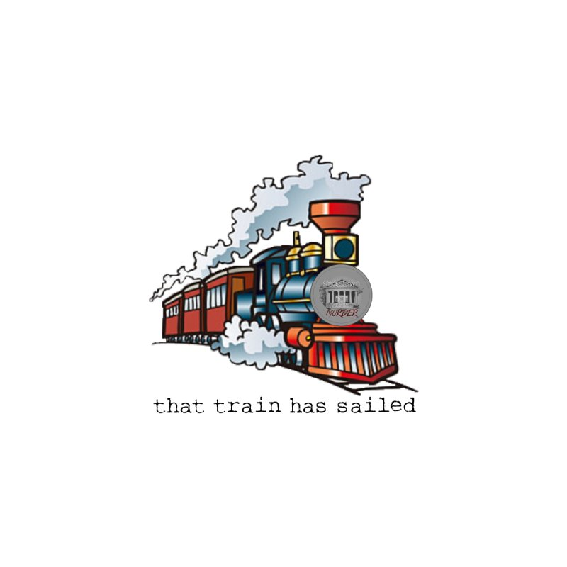 That train has sailed Men's T-Shirt by True Crime Comedy Team Shop