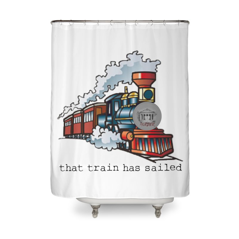 That train has sailed Home Shower Curtain by True Crime Comedy Team Shop
