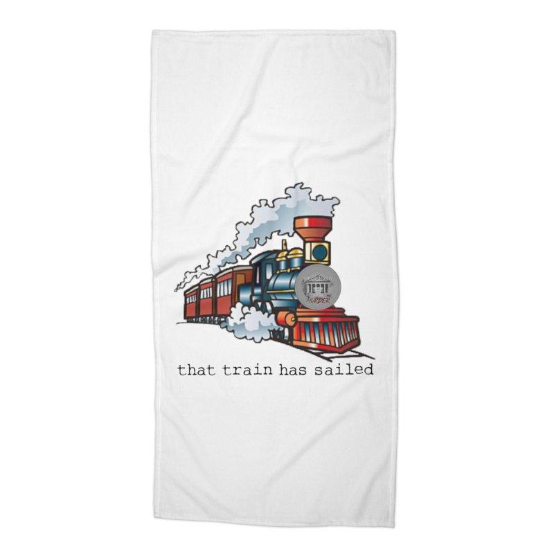 That train has sailed Accessories Beach Towel by True Crime Comedy Team Shop