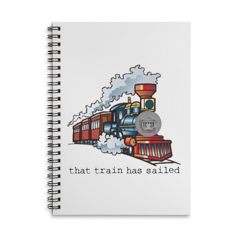 That train has sailed Accessories Lined Spiral Notebook by True Crime Comedy Team Shop