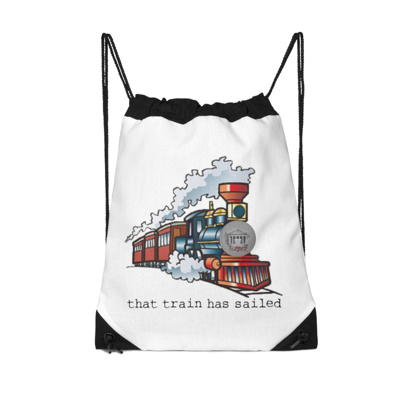 That train has sailed Accessories Drawstring Bag Bag by True Crime Comedy Team Shop