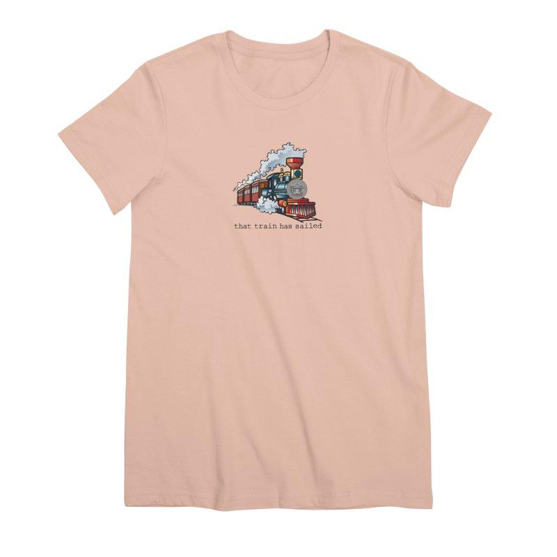 That train has sailed Women's Premium T-Shirt by True Crime Comedy Team Shop