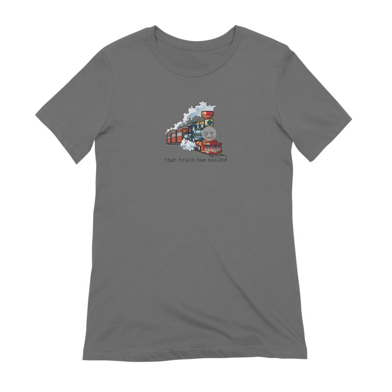 That train has sailed Women's Extra Soft T-Shirt by True Crime Comedy Team Shop